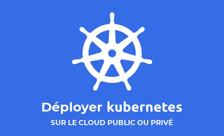 déployer kubernetes sur le cloud public ou privé