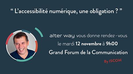 L'accessibilité numérique, une obligation ? alter way vous donne rendez-vous le mardi 12 novembre à 9h, Grand Forum de la Communication