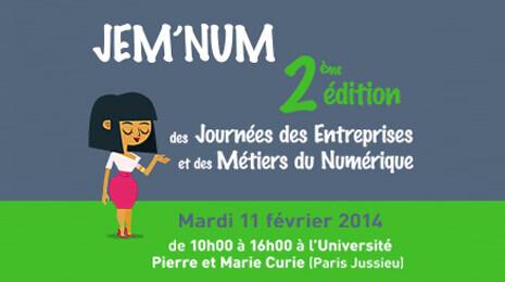 JEM'NUM 2ème édition des journées des entreprise et des métiers du numérique mardi 11 février 2014 de 10h à 16h à l'université Pierre et Marie Curie