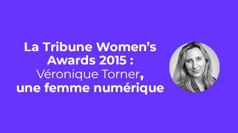 La tribune Women's Award 2015 Véronique Torner une femme du numérique