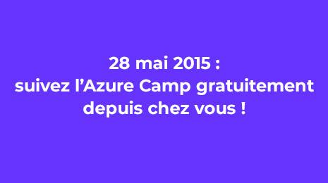 28 mai 2015 suivez l'azure camp gratuitement depuis chez vous