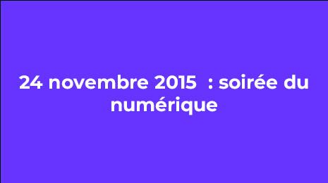 24 novembre 2015 soirée du numérique