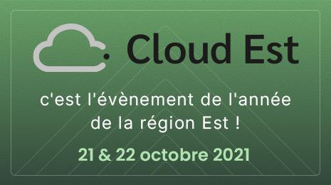 Cloud Est c'est l'événement de l'année de la région Est 21 & 22 octobre 2021